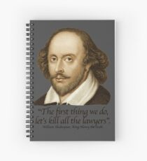 William Shakespear - Henry the Sixth - The first thing we do, Kill all the Lawyers Spiral Notebook