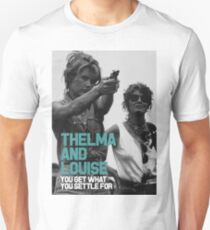 You Get What You Settle For  - Thelma and Louise T-Shirt