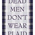 DEAD MEN DON'T WEAR PLAID by scarletprophesy