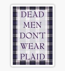 DEAD MEN DON'T WEAR PLAID Sticker