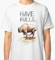Have some bulls. Classic T-Shirt