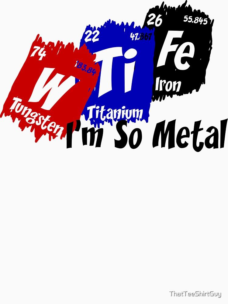 I'm So Metal by ThatTeeShirtGuy