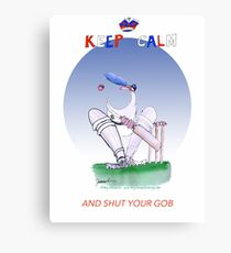 Keep Calm and shut your gob - tony fernandes Canvas Print
