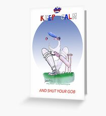 Keep Calm and shut your gob - tony fernandes Greeting Card
