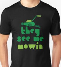 they see me mowin (with green grass lawn mower) Unisex T-Shirt