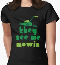 they see me mowin (with green grass lawn mower) Women's Fitted T-Shirt