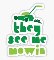 they see me mowin (with green grass lawn mower) Sticker