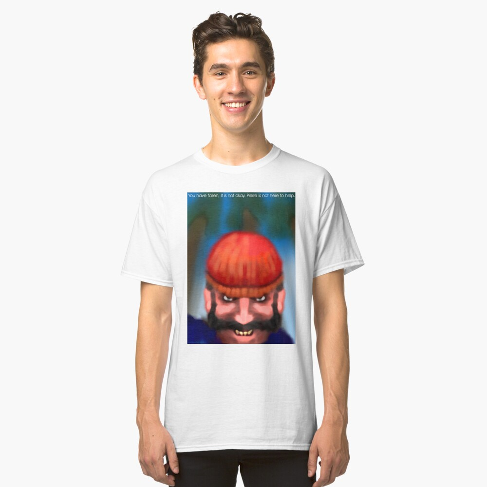 You have fallen, it is not okay, Pierre is not here to help Classic T-Shirt Front