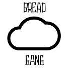 #BreadGangWorldWide by shadeprint