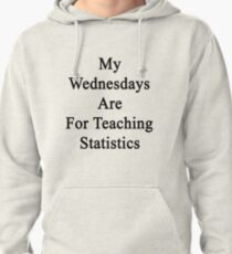 My Wednesdays Are For Teaching Statistics  Pullover Hoodie