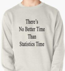 There's No Better  Time Than Statistics Time Pullover