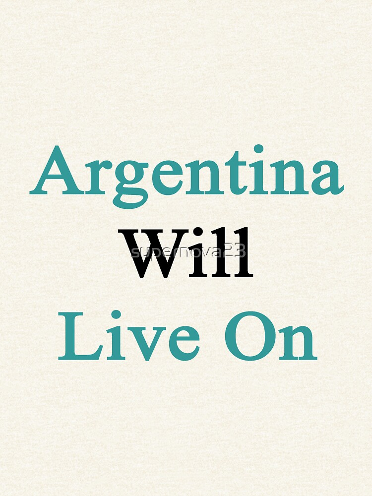 Argentina Will Live On by supernova23