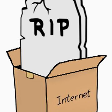 R.I.P internet Box [NO TEXT] by MockingGoat