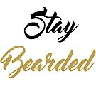 Stay Bearded by BLACK BEARD