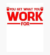 YOU GET WHAT YOU WORK FOR RED Photographic Print