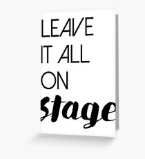 Leave It All On Stage Greeting Card