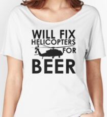 Will Fix Helicopters for Beer Women's Relaxed Fit T-Shirt