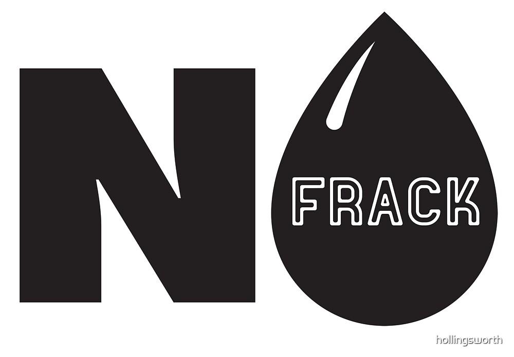 Frack No! - No Fracking! by hollingsworth