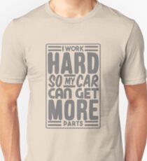 I work hard so my car can get more parts T-Shirt