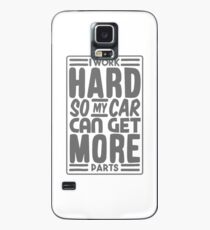 I work hard so my car can get more parts Case/Skin for Samsung Galaxy