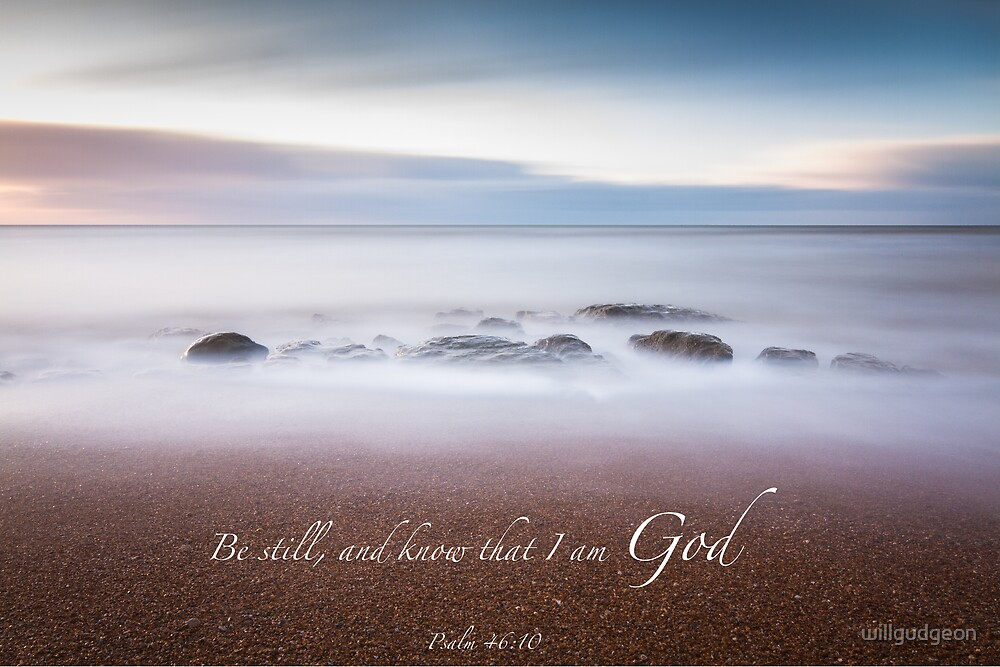 Be still, and know that I am God by willgudgeon