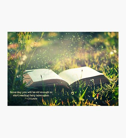 Some day you will be old enough to start reading fairy tales again ~ CS Lewis (text) Photographic Print