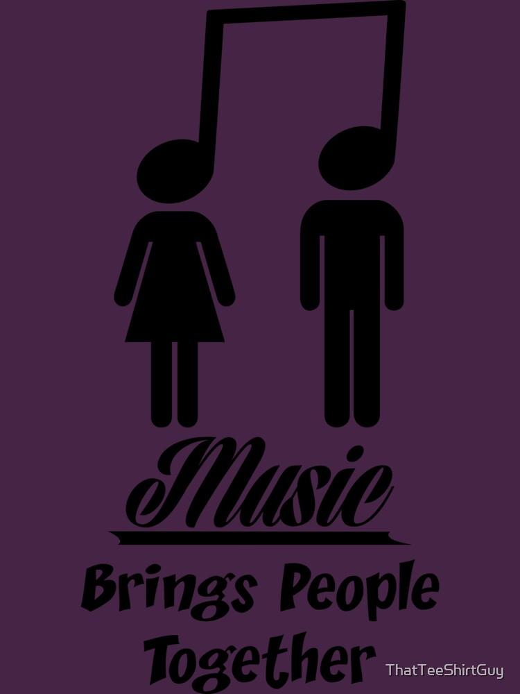 Music Brings People Together by ThatTeeShirtGuy