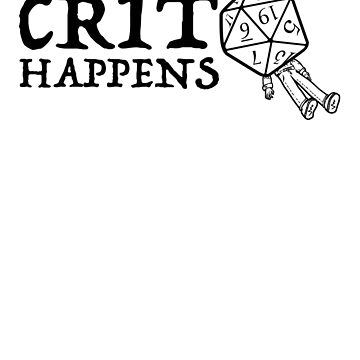 D&D: Crit Happens - Black Text by Obsessed