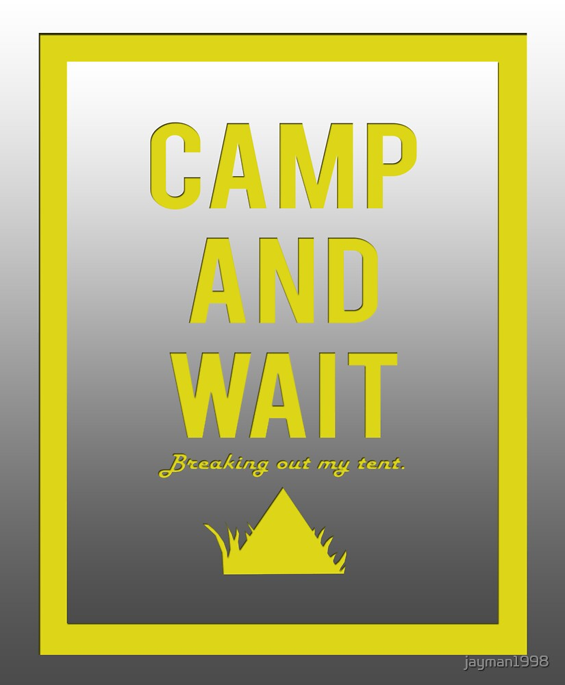 """Camp and wait"" design yellow by jayman1998"