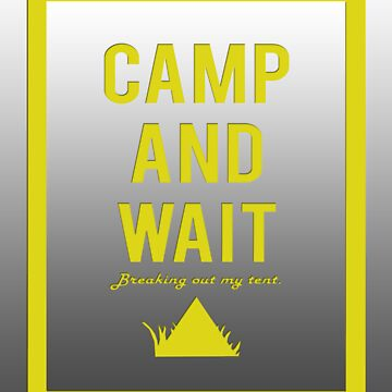 """""""Camp and wait"""" design yellow by jayman1998"""