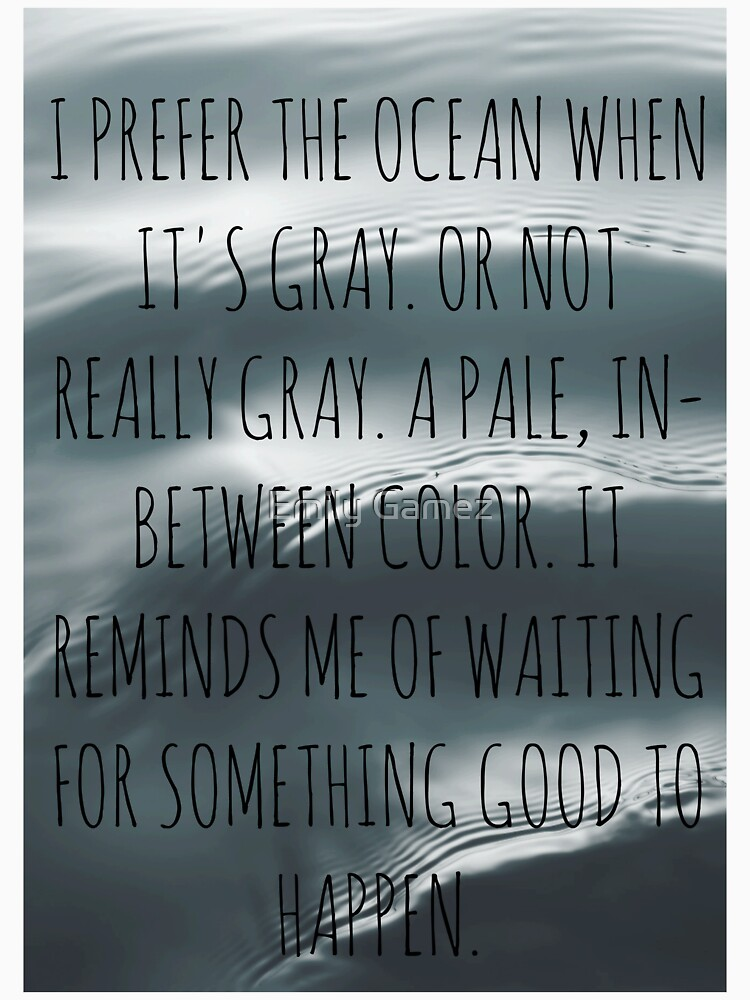 """I prefer the ocean when it's gray..."" by TheLovelyBooks"