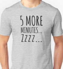 5 MORE MINUTES... ZZZ... Unisex T-Shirt