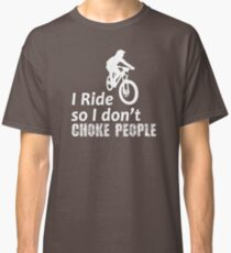 I Ride So I Don't Choke People Funny Cycling, Bicycle, Mountain Bike and BMX Classic T-Shirt