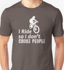 I Ride So I Don't Choke People Funny Cycling, Bicycle, Mountain Bike and BMX Slim Fit T-Shirt