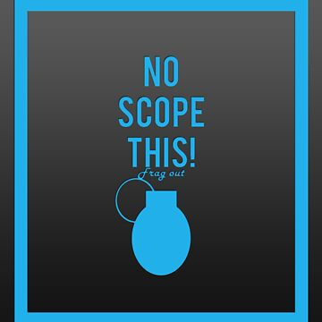 """""""No scope this!"""" design in blue by jayman1998"""