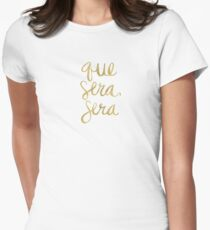Whatever Will Be, Will Be (Gold Ink) Women's Fitted T-Shirt