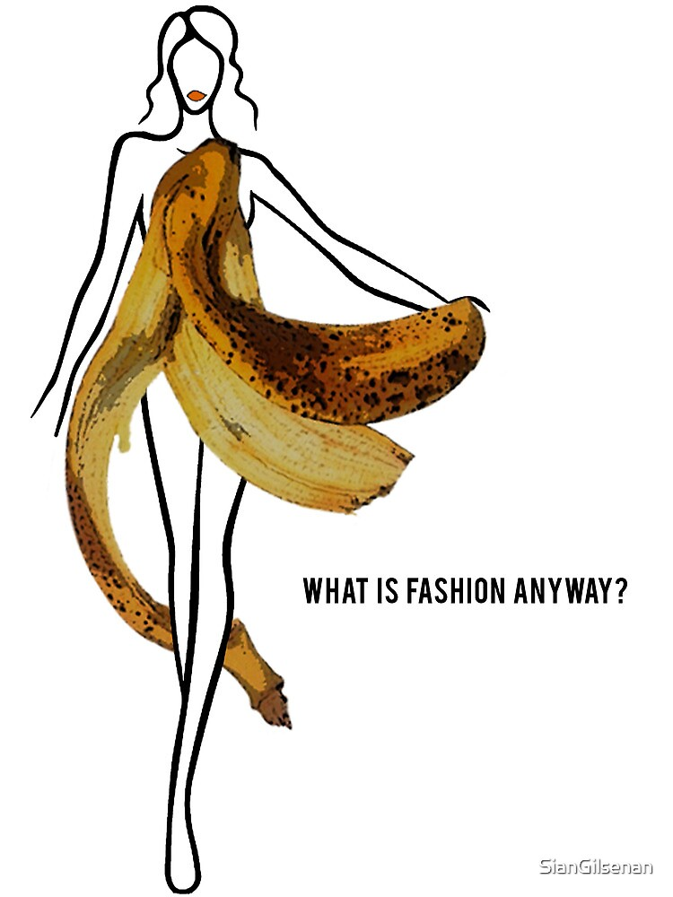 What Is Fashion Anyway? by SianGilsenan