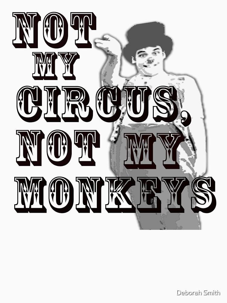 Not my circus, not my monkeys black/white version by deborahsmith