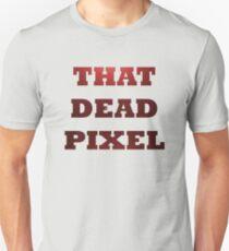 That dead pixel Unisex T-Shirt