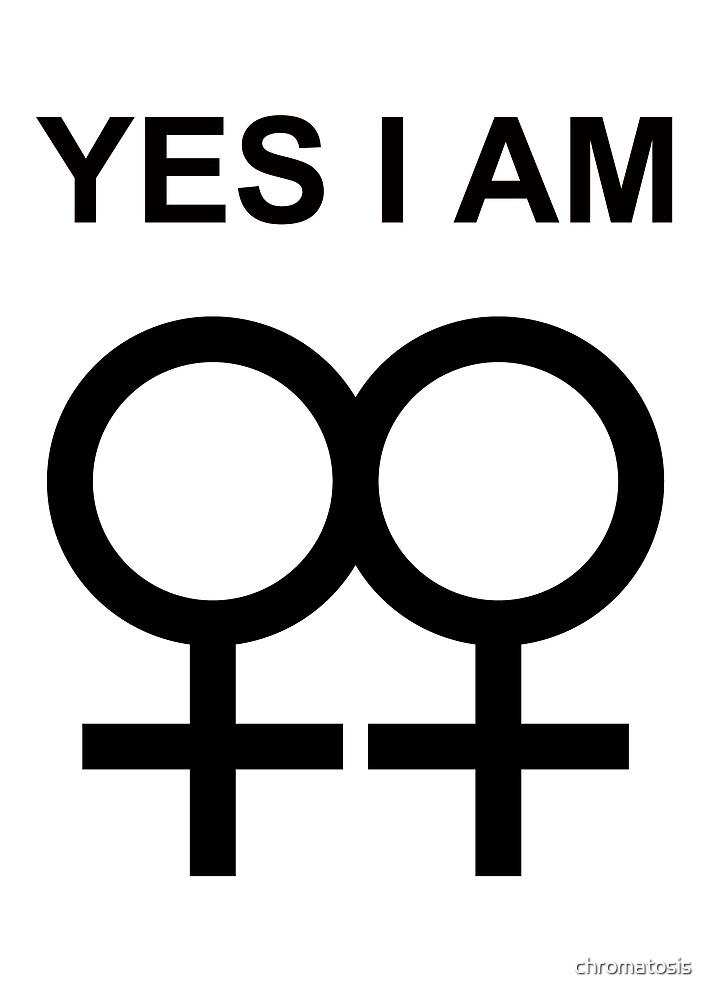 yes i am ... a lesbian by chromatosis