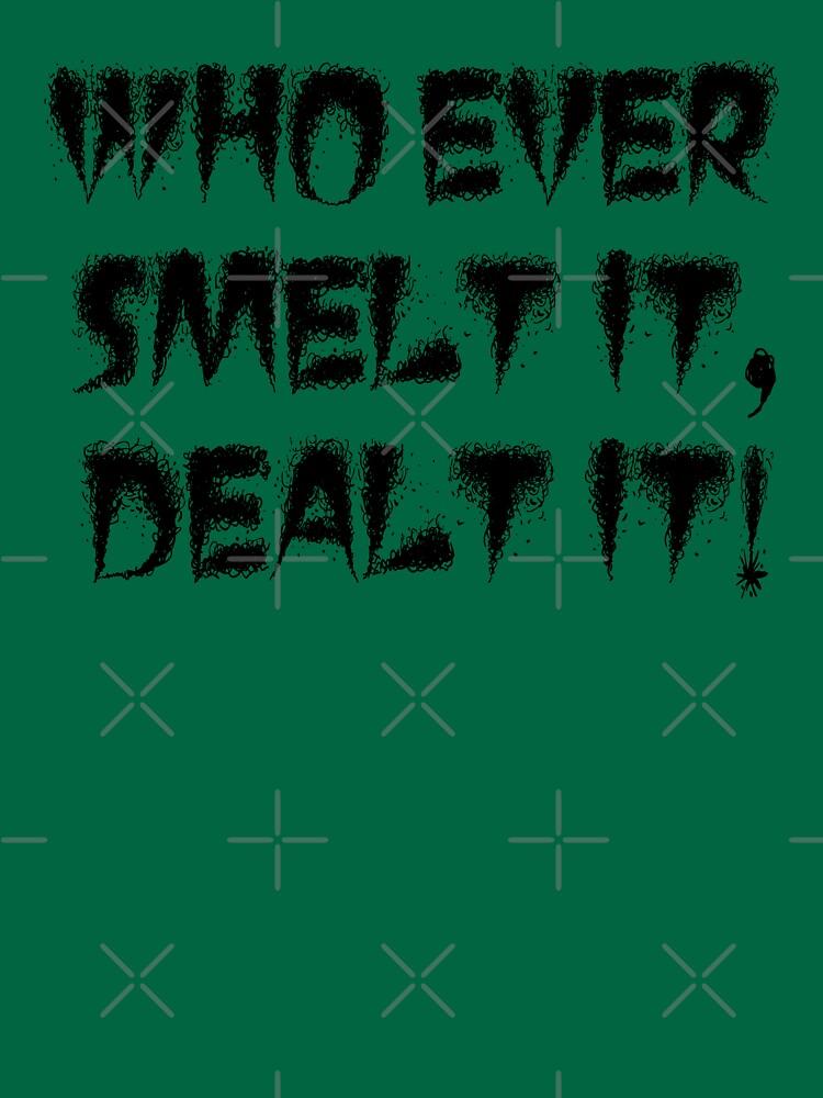 Whoever smelt it dealt it (blk) by kayve