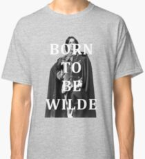 Born To Be Wilde Classic T-Shirt