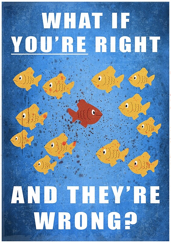Quot You Re Right And They Re Wrong Quot Posters By Milesgar