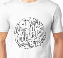 Why Do You Write Like You're Running Out of Time? - Black on White Unisex T-Shirt