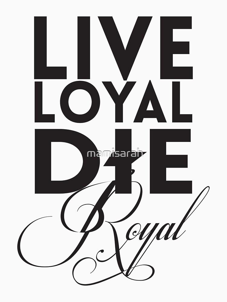 Live Loyal Die Royal by mamisarah