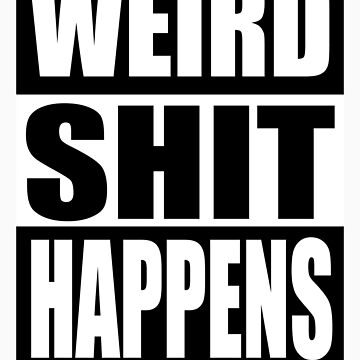 Weird Shit Happens by Gypsybilla