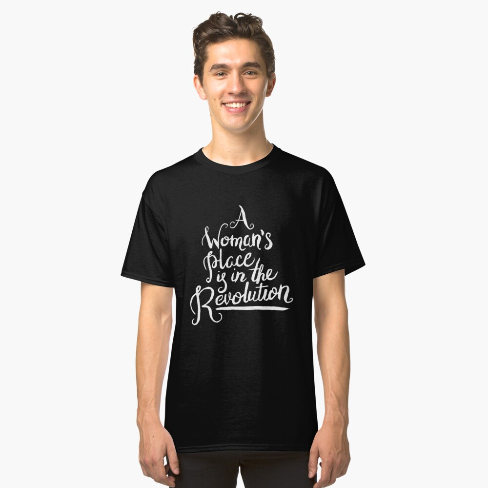 A WOMAN'S PLACE IS IN THE REVOLUTION Classic T-Shirt Front