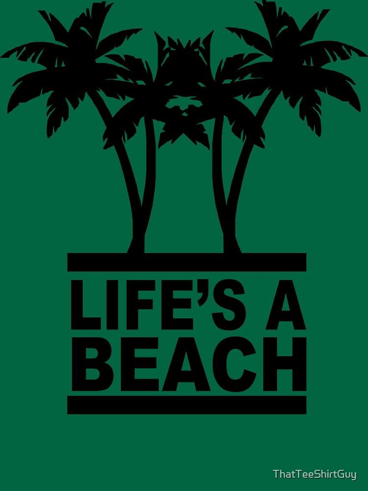 Life's A Beach by ThatTeeShirtGuy