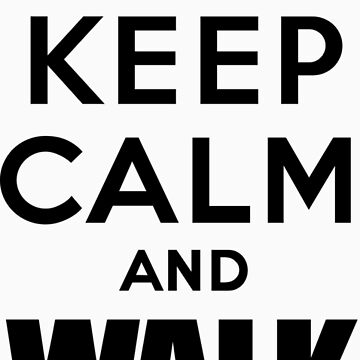 Keep Calm and Walk Dead by AngryKitty