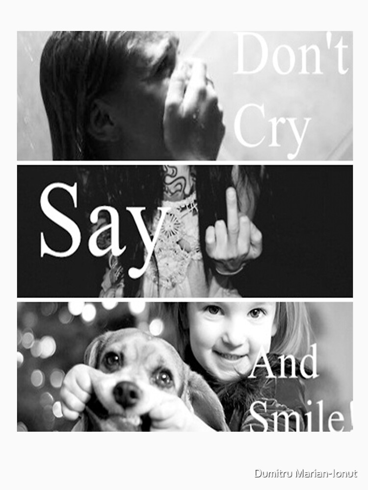 Don't cry /Say **** /And Smile! by damony007